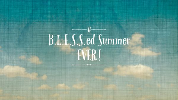 B.L.E.S.S.ed Summer EVER