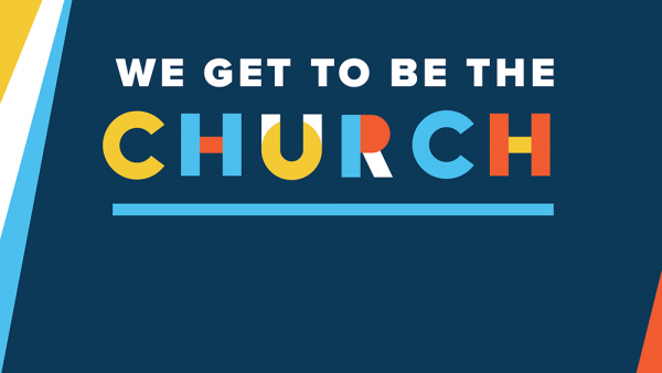 We Get To Be The Church